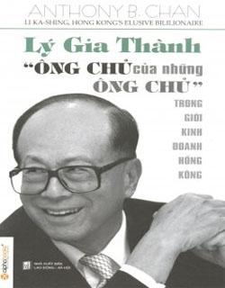 LÝ GIA THÀNH - ÔNG CHỦ CỦA NHỮNG ÔNG CHỦ